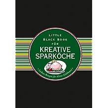 Das Little Black Book für kreative Sparköche: Leckere Rezepte für kleine Geldbeutel (Little Black Books (Deutsche Ausgabe))
