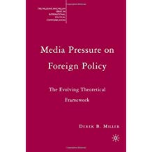 Media Pressure on Foreign Policy: The Evolving Theoretical Framework (The Palgrave Macmillan Series in International Political Communication)