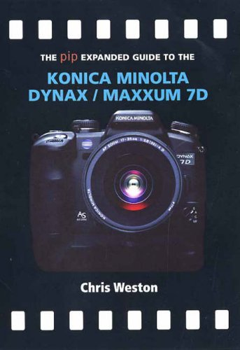 The PIP Expanded Guide to the Konica Minolta Dynax/Maxxum 7D (Pip Expanded Guide Series) Minolta Maxxum 7d