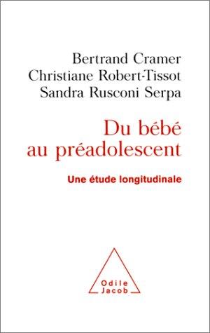 Du bébé au préadolescent : Une étude longitudinale par Bertrand Cramer, Christiane Robert-Tissot, Sandra Rusconi Serpa