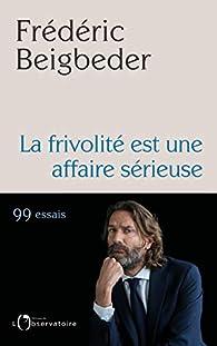 La frivolité est une affaire sérieuse par Frédéric Beigbeder