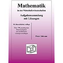 Mathematik in den Wirtschaftswissenschaften - Aufgabensammlung mit Lösungen