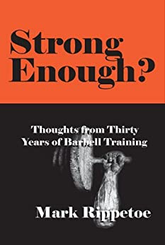 Strong Enough? Thoughts on Thirty Years of Barbell Training (English Edition) de [Rippetoe, Mark]