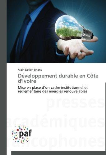 D????veloppement durable en C????te d'Ivoire: Mise en place d'un cadre institutionnel et r????glementaire des ????nergies renouvelables (French Edition) by Alain Delloh Briand (2014-04-28)