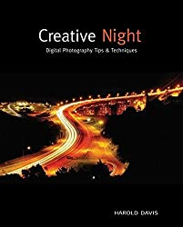 Creative Night: Digital Photography Tips and Techniques by Harold Davis (2009-11-09)
