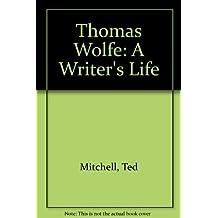 Thomas Wolfe: A Writer's Life