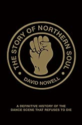 By David Nowell - The Story of Northern Soul: A Definitive History of the Dance Scene That Refuses to Die