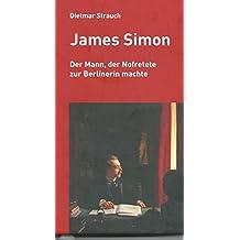 James Simon. Der Mann, der Nofretete zur Berlinerin machte