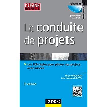 La conduite de projets - 3e ed. : Les 126 règles pour piloter vos projets avec succès (Performance industrielle)