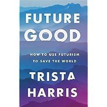 FutureGood: How to use futurism to save the world (English Edition)