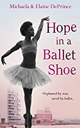 Hope in a Ballet Shoe: Orphaned by war, saved by ballet: an extraordinary true story by Michaela DePrince (2015-01-01)