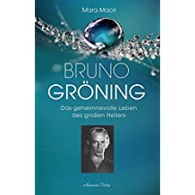 Bruno Gröning: Die Biographie des großen Heilers