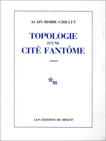 Topologie d'une cité fantôme par Alain Robbe-Grillet
