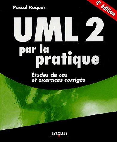 UML 2 par la pratique : Etudes de cas et exercices corrigés par Pascal Roques