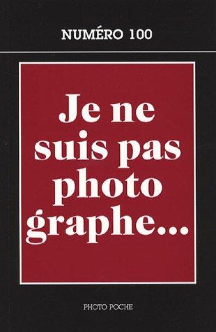 Je ne suis pas photographe... : Créateurs et intellectuels à la chambre noire
