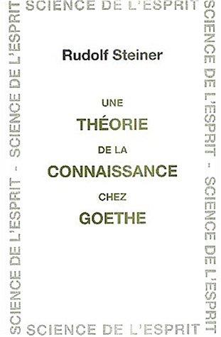 Théorie de la connaissance chez Goethe par Rudolf Steiner
