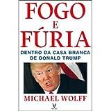 Fogo e Fúria - Dentro da Casa Branca de Donald Trump
