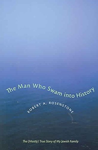 [The Man Who Swam into History: The (mostly) True Story of My Jewish Family] (By: Robert A. Rosenstone) [published: September, 2005]