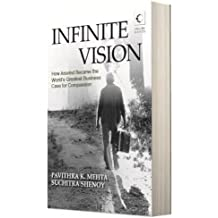 Infinite Vision : How Aravind Became The World's Greatest Business Case For Compassion