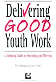 Delivering Good Youth Work: A Working Guide to Surviving and Thriving