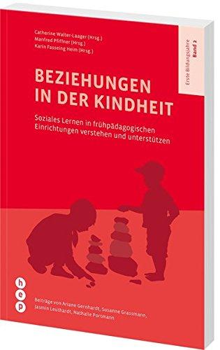 Beziehungen in der Kindheit: Soziales Lernen in frühpädagogischen Einrichtungen verstehen und unterstützen | Erste Bildungsjahre, Band 2