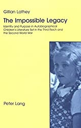 The Impossible Legacy: Identity and Purpose in Autobiographical Children's Literature Set in the Third Reich and the Second World War