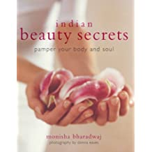 Indian Beauty Secrets: Pamper Your Body and Soul by Monisha Bharadwaj (2000-10-12)