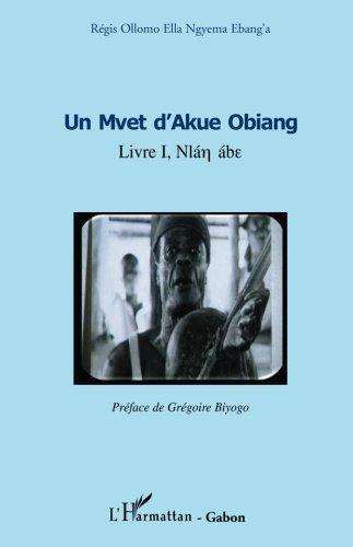 Un Mvet d'Akue Obiang: Livre I par Régis Ollomo Ella