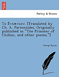Το Ἐνυπνιον. [Translated by Ch. A. Parmenides. Originally published in The Prisoner of Chillon, and other poems.]