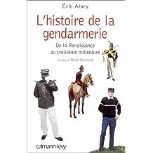 L'HISTOIRE DE LA GENDARMERIE. De la Renaissance au troisième millénaire