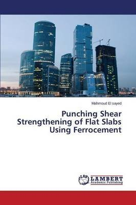 [(Punching Shear Strengthening of Flat Slabs Using Ferrocement)] [By (author) El Sayed Mahmoud] published on (May, 2015) (Flat Lap)