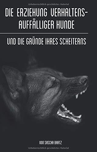 Die Erziehung verhaltensauffälliger Hunde: Und die Gründe ihres Scheiterns
