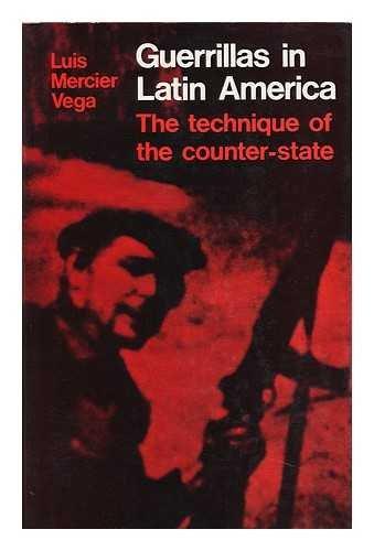 Guerrillas in Latin America: Technique of the Counter-state