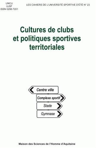 Les Cahiers de l'Université Sportive d'Eté, N° 23 : Cultures de clubs et politiques sportives territoriales