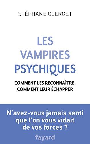 Les Vampires psychiques : Comment les reconnaître, comment leur échapper (Documents)