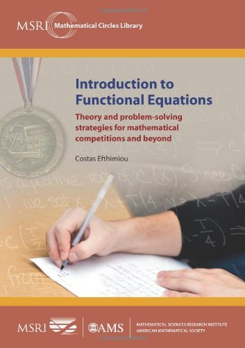 Introduction to Functional Equations: Theory and problem-solving strategies for mathematical competitions and beyond (MSRI Mathematical Circles Library) by Costas Efthimiou (2011-10-30)