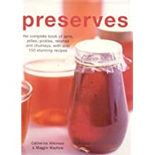 Preserves: The Complete Book of Jams, Jellies and Pickles by Catherine Atkinson (2003-11-28)