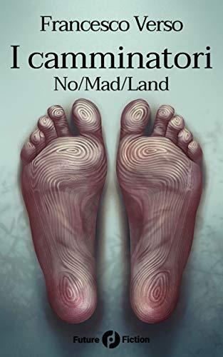 I camminatori: Vol. 2 - No/Mad/Land (Future Fiction 74) di [Verso, Francesco]