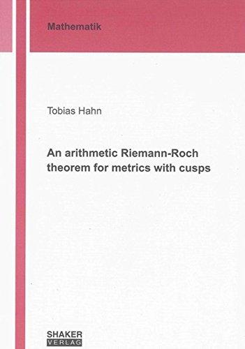 An arithmetic Riemann-Roch theorem for metrics with cusps (Berichte aus der Mathematik)