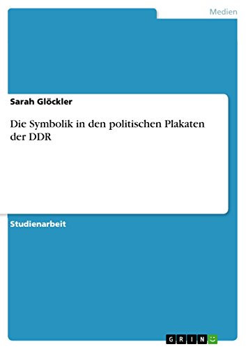 Die Symbolik in den politischen Plakaten der DDR