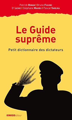 Le Guide suprême : Petit dictionnaire des dictateurs