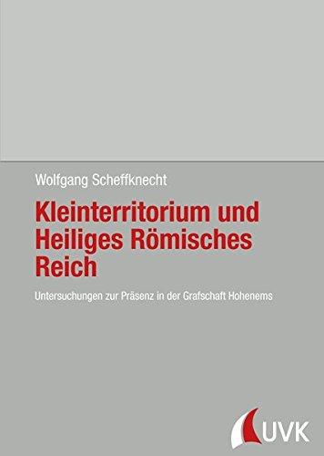 """Kleinterritorium und Heiliges Römisches Reich: Der """"Embsische Estat"""" und der Schwäbische Reichskreis im 17. und 18. Jahrhundert (Forschungen zur Geschichte Vorarlbergs (N.F.))"""