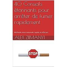 40 Conseils étonnants pour arrêter de fumer rapidement: Méthode internationale rapide et efficace