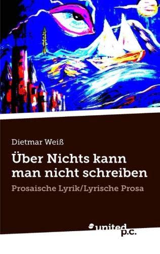 Über Nichts kann man nicht schreiben: Prosaische Lyrik/Lyrische Prosa