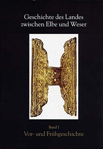 Geschichte des Landes zwischen Elbe und Weser. Band 1: Vor- und Frühgeschichte (Schriftenreihe des Landschaftsverbandes der ehemaligen Herzogtümer Bremen und Verden)