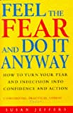 Feel The Fear And Do It Anyway: The phenomenal classic that has changed the lives of millions