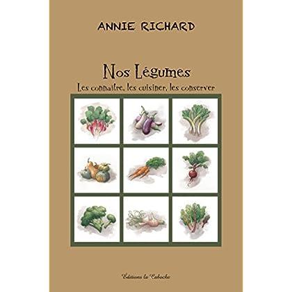 Nos légumes: Les connaître, les cuisiner, les conserver