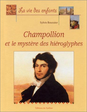 Champollion et le Mystère des hiéroglyphes par Sylvie Baussier