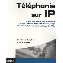 Téléphonie sur IP  :  H.323, SIP, MGCP, QoS et sécurité, filtrage, ToIP sur Wi-Fi, PBX Asterisk, Skype et autres softphones, VoIP, offre multi-play des FAI, ...
