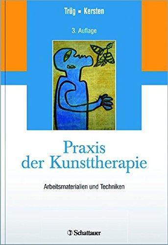 Praxis der Kunsttherapie: Arbeitsmaterialien und Techniken